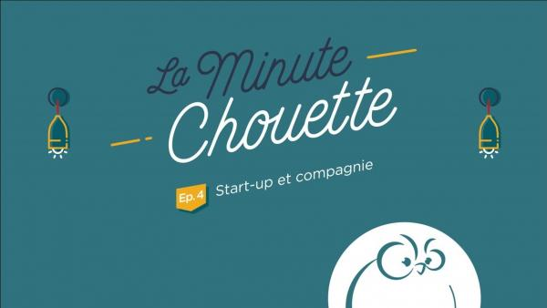 Ep 4 : Start-up et compagnie - La Minute Chouette - Chouette Hotel